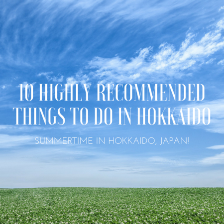 Summertime in Hokkaido! 10 Highly Recommended Things to do in Hokkaido, Japan!