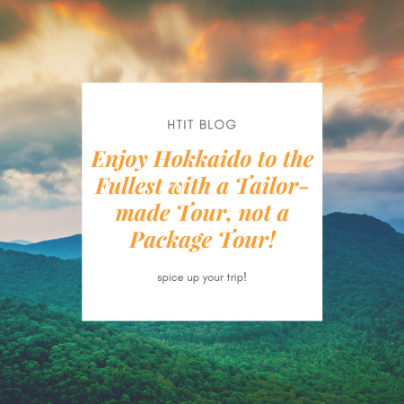 Enjoy Hokkaido to the Fullest with a Tailor-made Tour, not a Package Tour!