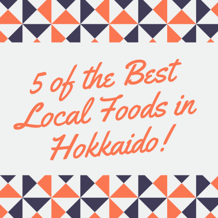 5 of the Best Local Foods in Hokkaido!