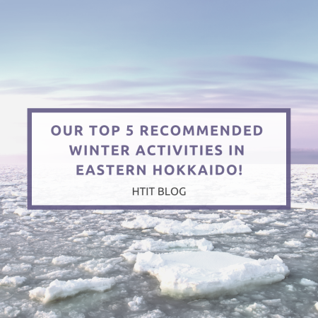 Our Top 5 Recommended Winter Activities in Eastern Hokkaido!